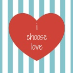i+choose+love